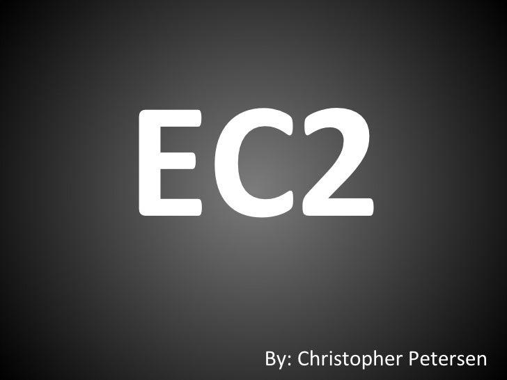 EC2 By: Christopher Petersen