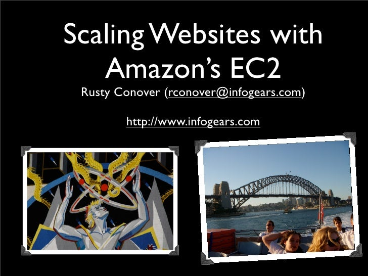 Scaling Websites with    Amazon's EC2  Rusty Conover (rconover@infogears.com)          http://www.infogears.com