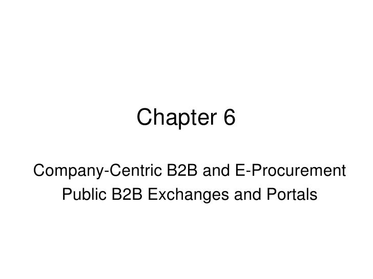 Chapter 6  Company-Centric B2B and E-Procurement    Public B2B Exchanges and Portals