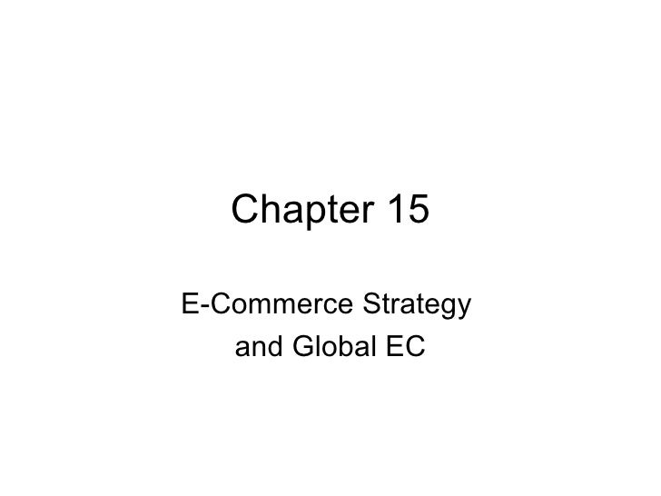 Chapter 15 E-Commerce Strategy  and Global EC
