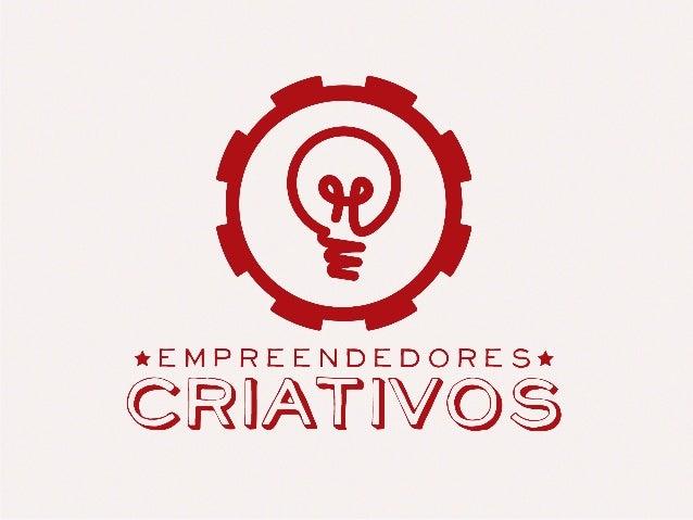 O QUE É Empreendedores Criativos é uma plataforma de desenvolvimento de novos negócios para a economia criativa. Reúne em ...
