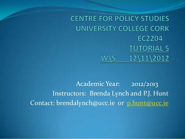 Academic Year:    2012/2013       Instructors: Brenda Lynch and P.J. HuntContact: brendalynch@ucc.ie or p.hunt@ucc.ie