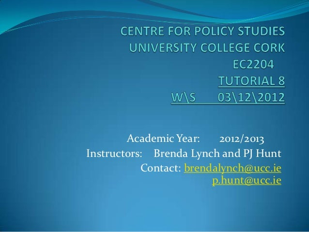 Academic Year:     2012/2013Instructors: Brenda Lynch and PJ Hunt           Contact: brendalynch@ucc.ie                   ...