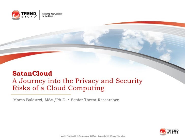SatanCloudA Journey into the Privacy and SecurityRisks of a Cloud ComputingMarco Balduzzi, MSc./Ph.D. • Senior Threat Rese...