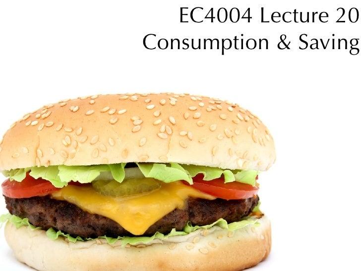 EC4004 Lecture 20 Consumption & Saving