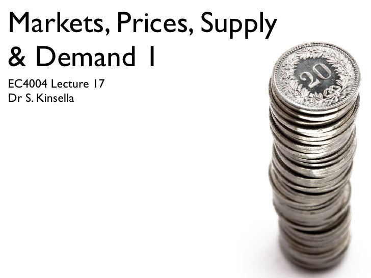 Markets, Prices, Supply & Demand 1 EC4004 Lecture 17 Dr S. Kinsella