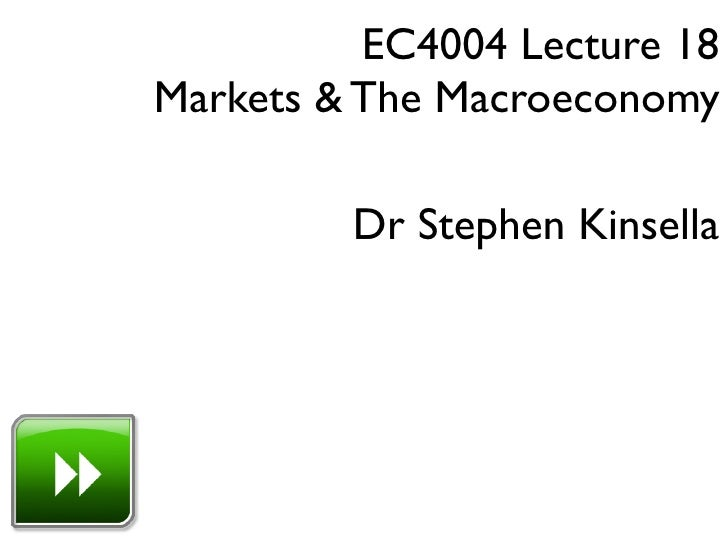 EC4004 Lecture 18 Markets & The Macroeconomy           Dr Stephen Kinsella
