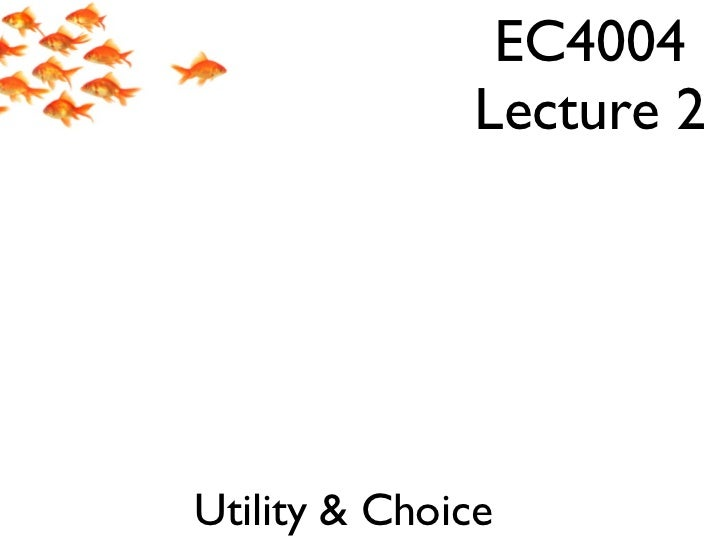Ec4004 Economics For Business, Lecture2, Choice and Utility