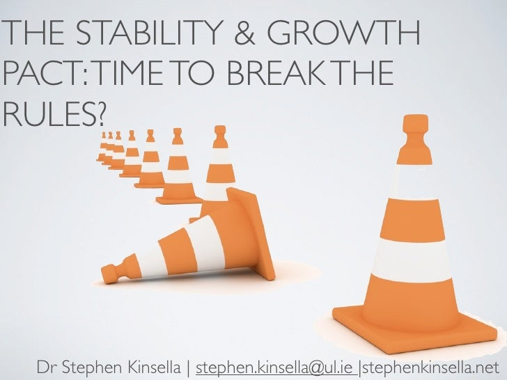THE STABILITY & GROWTH PACT: TIME TO BREAK THE RULES?      Dr Stephen Kinsella | stephen.kinsella@ul.ie |stephenkinsella.n...