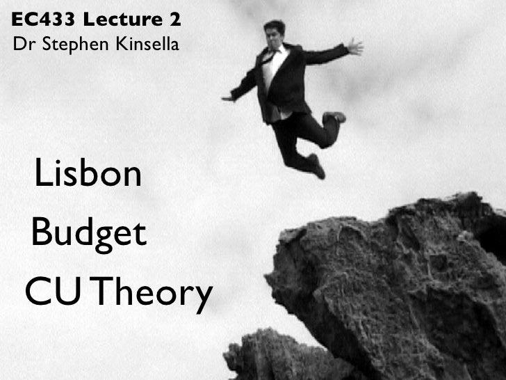 EC433 Lecture 2 Dr Stephen Kinsella      Lisbon  Budget  CU Theory