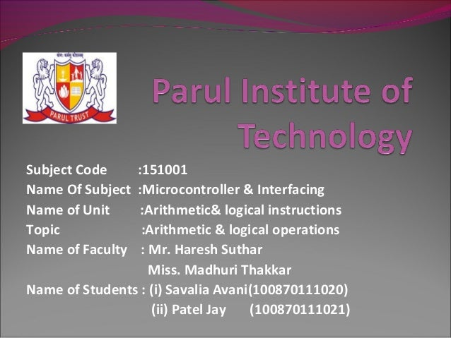 Subject Code    :151001Name Of Subject :Microcontroller & InterfacingName of Unit     :Arithmetic& logical instructionsTop...