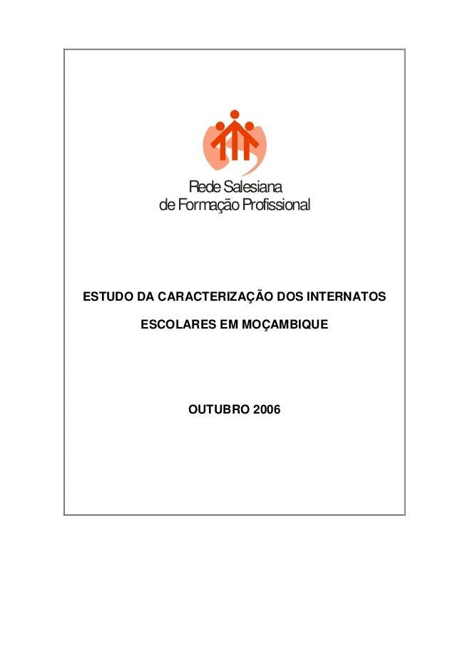 RedeSalesiana deFormaçãoProfissional ESTUDO DA CARACTERIZAÇÃO DOS INTERNATOS ESCOLARES EM MOÇAMBIQUE OUTUBRO 2006