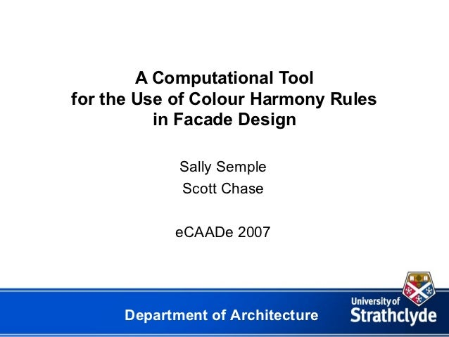 A Computational Toolfor the Use of Colour Harmony Rules          in Facade Design             Sally Semple             Sco...