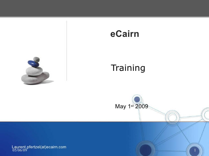 Training eCairn  Laurent.pfertzel(at)ecairn.com May 1 st  2009