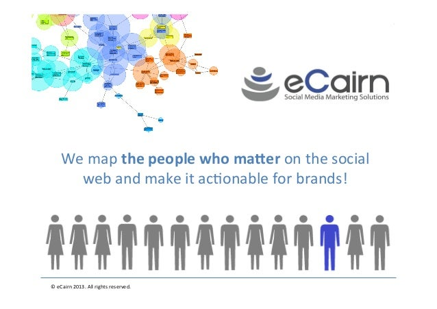 ©  eCairn  2013.  All  rights  reserved.                     We  map  the  people  who  ...
