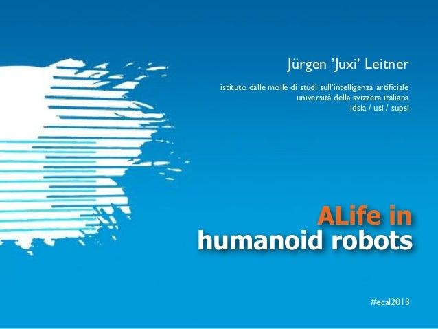 #ecal2013 ALife in humanoid robots istituto dalle molle di studi sull'intelligenza artificiale università della svizzera it...