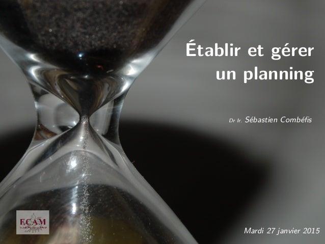 Établir et gérer un planning Dr Ir. Sébastien Combéfis Mardi 27 janvier 2015