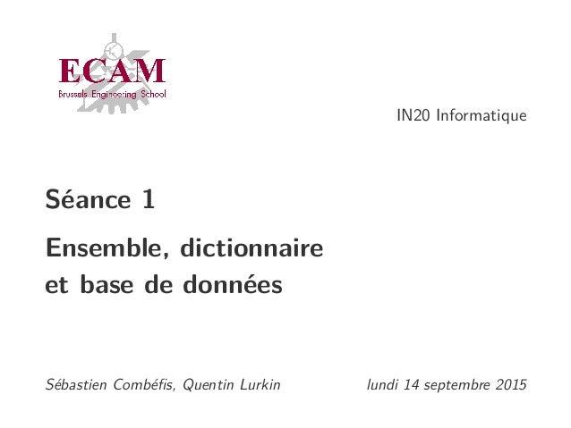 IN20 Informatique Séance 1 Ensemble, dictionnaire et base de données Sébastien Combéfis, Quentin Lurkin lundi 14 septembre ...