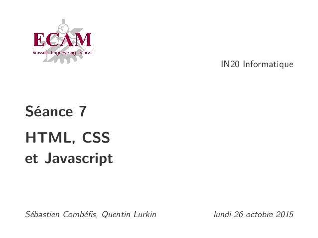 IN20 Informatique Séance 7 HTML, CSS et Javascript Sébastien Combéfis, Quentin Lurkin lundi 26 octobre 2015