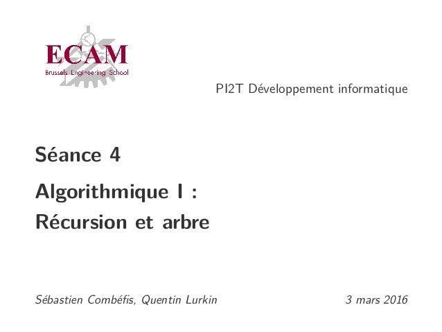 PI2T Développement informatique Séance 4 Algorithmique I : Récursion et arbre Sébastien Combéfis, Quentin Lurkin 3 mars 2016