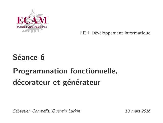 PI2T Développement informatique Séance 6 Programmation fonctionnelle, décorateur et générateur Sébastien Combéfis, Quentin ...