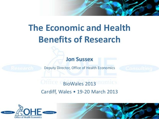 The Economic and Health  Benefits of Research                Jon Sussex   Deputy Director, Office of Health Economics     ...