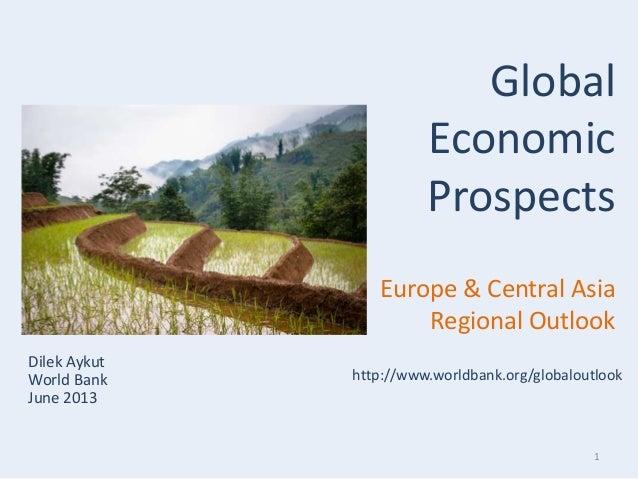 1Dilek AykutWorld BankJune 2013GlobalEconomicProspectsEurope & Central AsiaRegional Outlookhttp://www.worldbank.org/global...