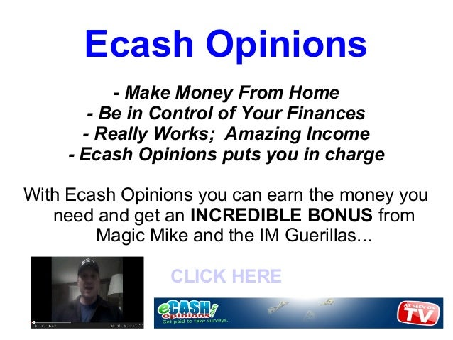 Ecash Opinions           - Make Money From Home        - Be in Control of Your Finances       - Really Works; Amazing Inco...
