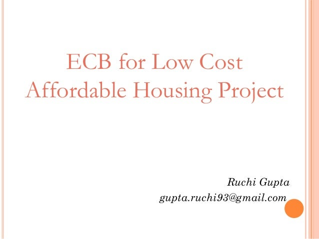 ECB for Low Cost Affordable Housing Project Ruchi Gupta gupta.ruchi93@gmail.com