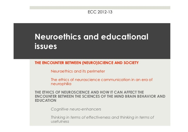 ECC 2012-13Neuroethics and educationalissuesTHE ENCOUNTER BETWEEN (NEURO)SCIENCE AND SOCIETY       Neuroethics and its per...