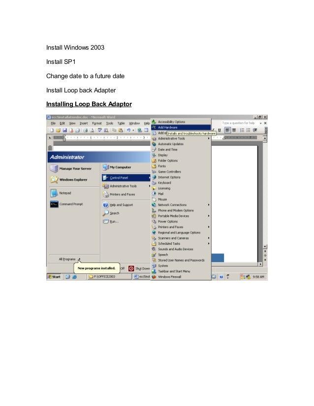 Install Windows 2003Install SP1Change date to a future dateInstall Loop back AdapterInstalling Loop Back Adaptor