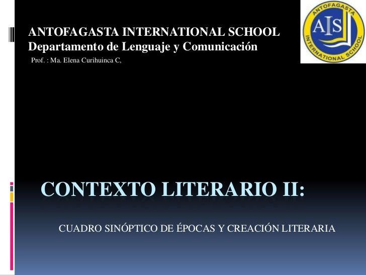 ANTOFAGASTA INTERNATIONAL SCHOOLDepartamento de Lenguaje y ComunicaciónProf. : Ma. Elena Curihuinca C,   CONTEXTO LITERARI...