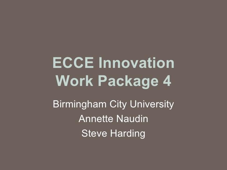 ECCE Innovation Work Package 4 Birmingham City University Annette Naudin Steve Harding
