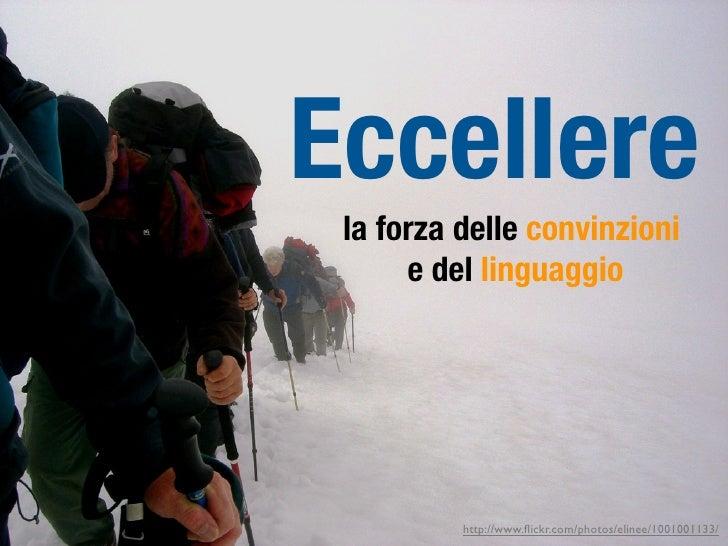 Eccellere  la forza delle convinzioni       e del linguaggio               http://www.flickr.com/photos/elinee/1001001133/