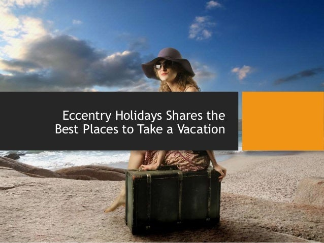 eccentry holidays shares the best places to take a vacation