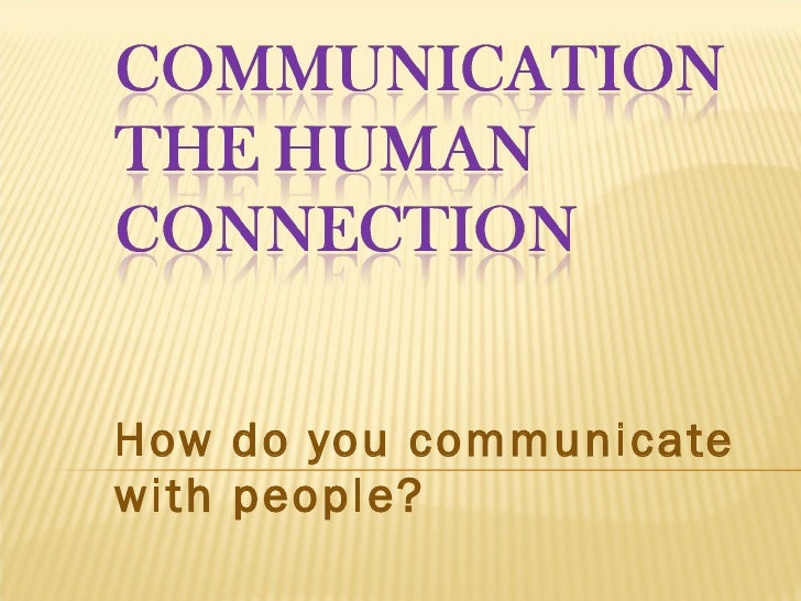 How do you communicate with people?