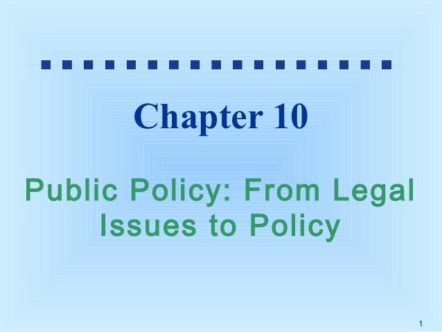 Chapter 10 Public Policy: From Legal Issues to Policy  1