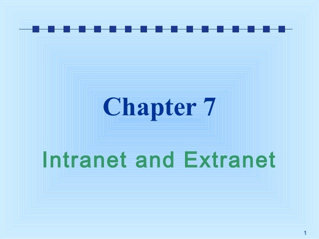 Chapter 7 Intranet and Extranet  1
