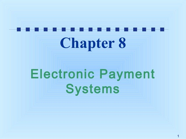 Chapter 8 Electronic Payment Systems  1