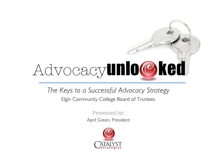 Advocacyunlo                                     ked  The Keys to a Successful Advocacy Strategy      Elgin Community Coll...