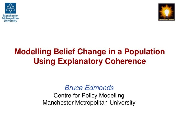 Modelling Belief Change in a Population Using Explanatory Coherence<br />Bruce EdmondsCentre for Policy ModellingMancheste...