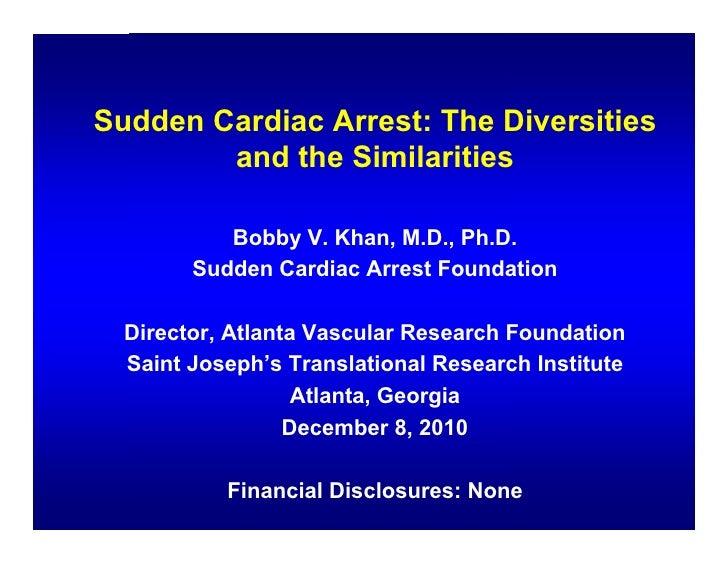 Sudden Cardiac Arrest: The Diversities        and the Similarities           Bobby V. Khan, M.D., Ph.D.        Sudden Card...