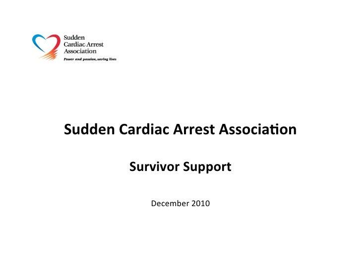 Sudden Cardiac Arrest Associa0on           Survivor Support               December 2010
