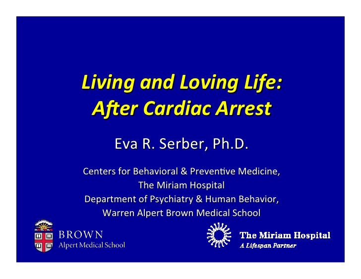 Living	  and	  Loving	  Life: A.er	  Cardiac	  Arrest         Eva	  R.	  Serber,	  Ph.D.Centers	  for	  Behavioral	  &	  P...