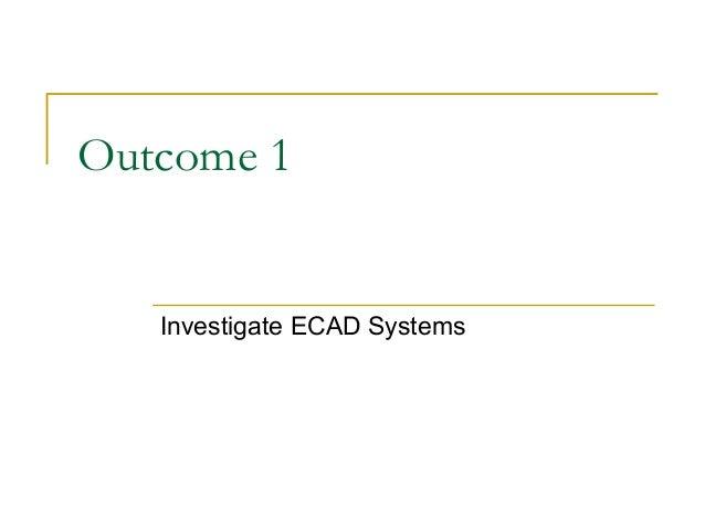 Outcome 1 Investigate ECAD Systems