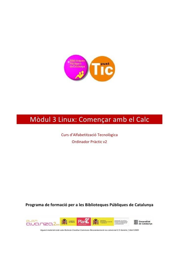 Mòdul 3 Linux: Començar amb el Calc                              Curs d'Alfabetització Tecnològica                        ...