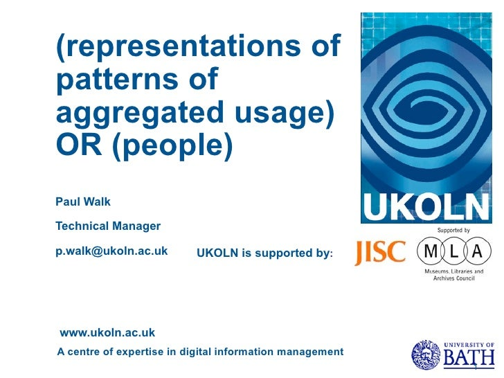 (representations of patterns of aggregated usage) OR (people) Paul Walk  Technical Manager  p.walk@ukoln.ac.uk        UKOL...