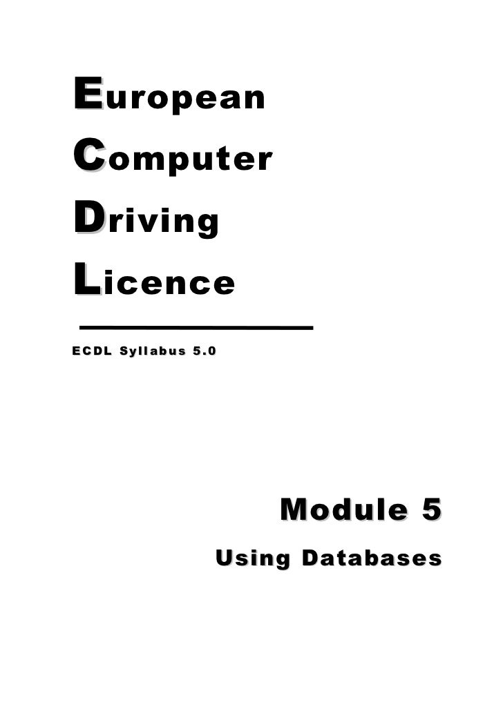 E uropeanC omputerD rivingL icenceECDL Syllabus 5.0                    Module 5                Using Databases