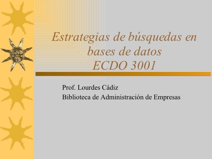 Estrategias de búsquedas en bases de datos ECDO 3001 Prof. Lourdes Cádiz Biblioteca de Administración de Empresas
