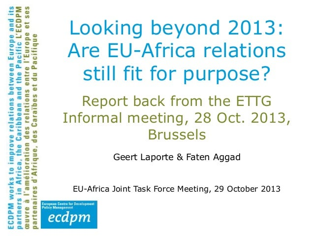 Looking beyond 2013: Are EU-Africa relations still fit for purpose? Report back from the ETTG Informal meeting, 28 Oct. 20...